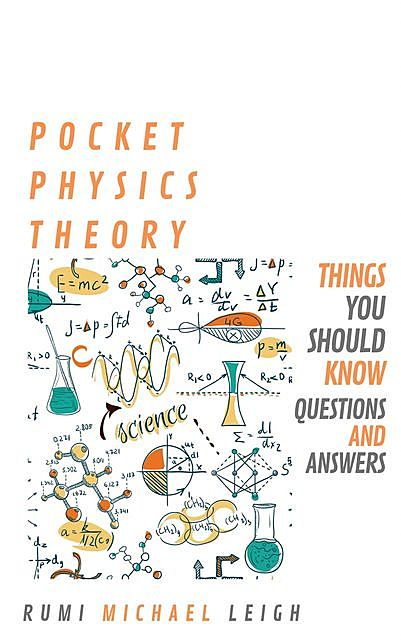 Pocket Physics Theory, Rumi Michael Leigh