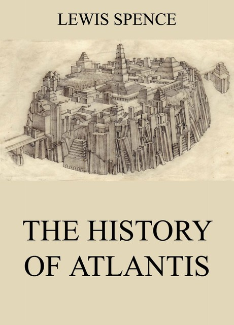 The History Of Atlantis, Lewis Spence