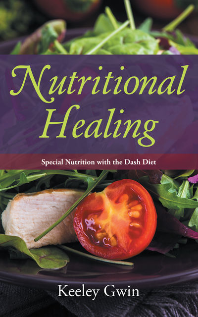 Nutritional Healing: Special Nutrition with the DASH Diet, Eldora Toscano, Keeley Gwin