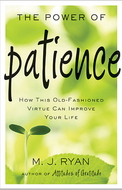 The Power of Patience, M.J. Ryan