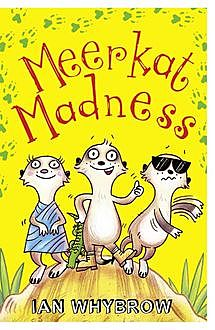 Meerkat Madness (Awesome Animals), Ian Whybrow
