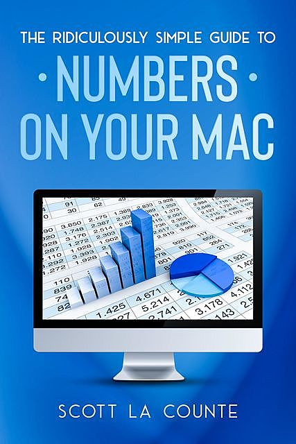 The Ridiculously Simple Guide To Numbers For Mac, Scott La Counte