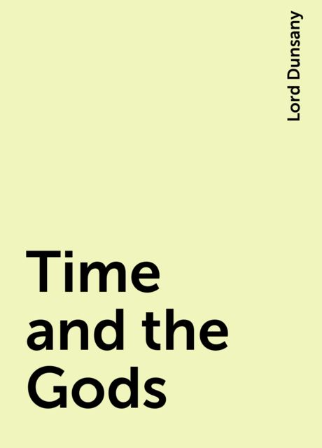 Time and the Gods, Lord Dunsany