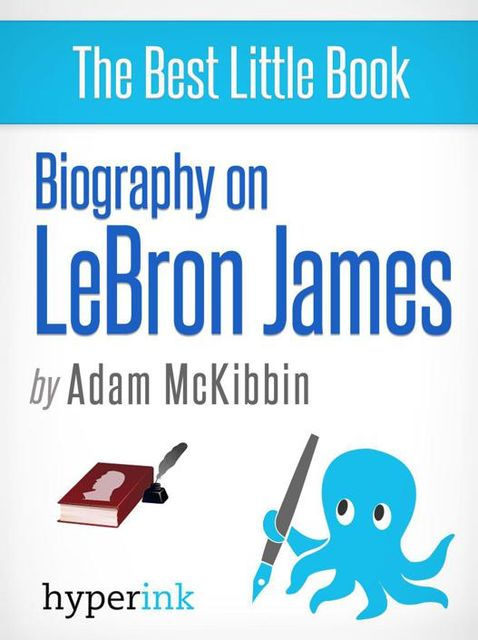 LeBron James: A Biography, Adam McKibbin