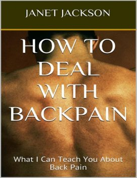 How to Deal With Backpain: What I Can Teach You About Back Pain, Janet Jackson