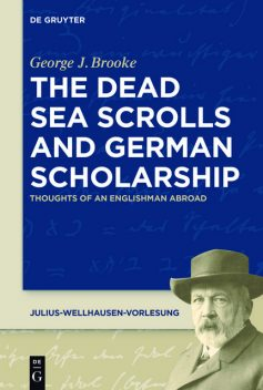 The Dead Sea Scrolls and German Scholarship, George J. Brooke