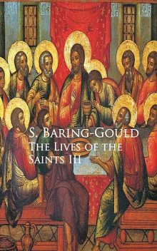 The Lives of the Saints III, S.Baring-Gould