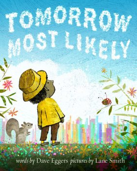 Tomorrow Most Likely, Dave Eggers