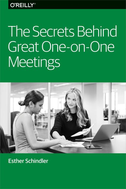 The Secrets Behind Great One-on-One Meetings, Esther Schindler
