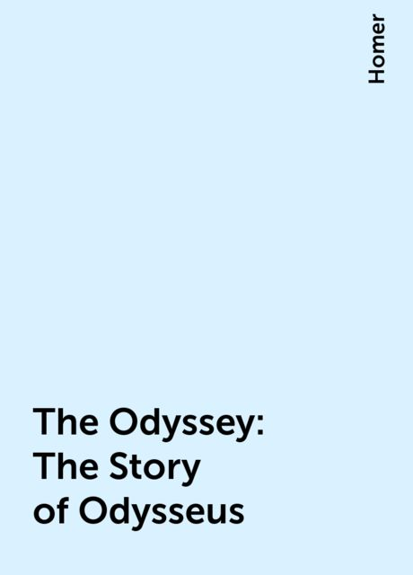 The Odyssey: The Story of Odysseus, Homer
