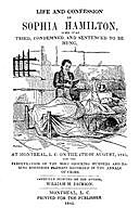 Life and Confession of Sophia Hamilton Who was Tried, Condemned and Sentenced to be Hung, At Montreal, L. C. On The 4th Of August, 1845, For the Perpetration of the Most Shocking Murders and Daring Robberies Perhaps Recorded in the Annals of Crime, William Jackson
