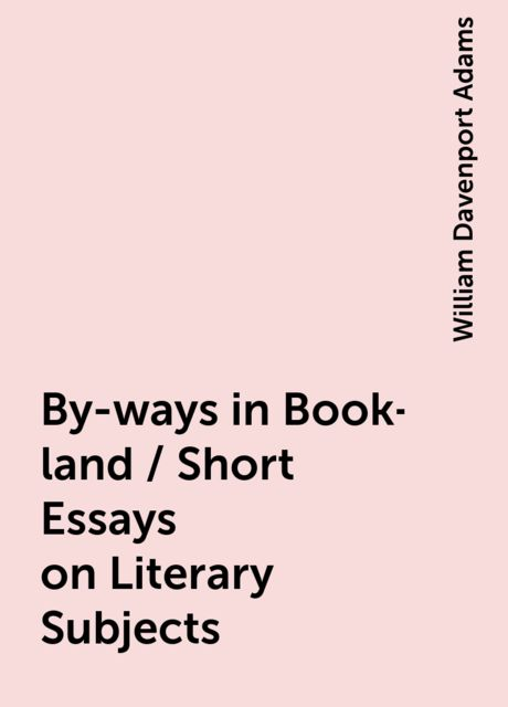 By-ways in Book-land / Short Essays on Literary Subjects, William Davenport Adams