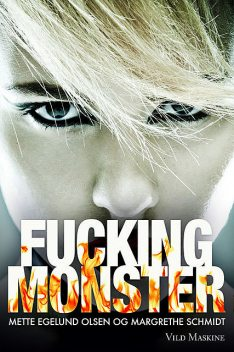 Fucking monster, Mette Egelund Olsen, Margrethe Schmidt