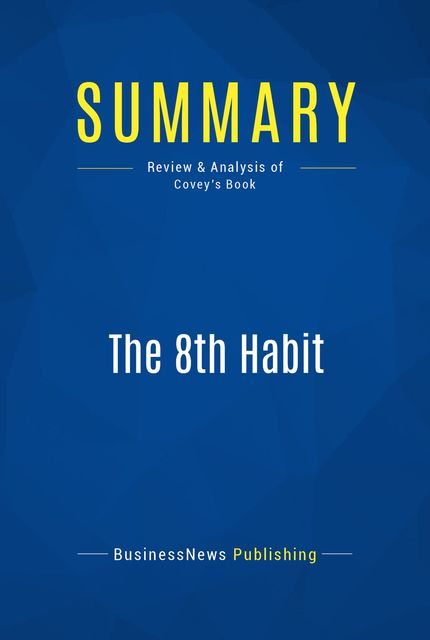 Summary : The 8th Habit – Stephen Covey, BusinessNews Publishing