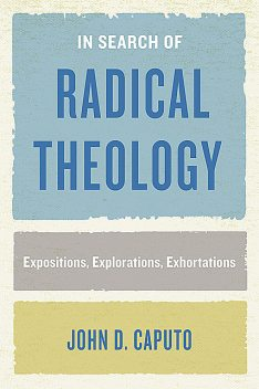 In Search of Radical Theology, John D.Caputo