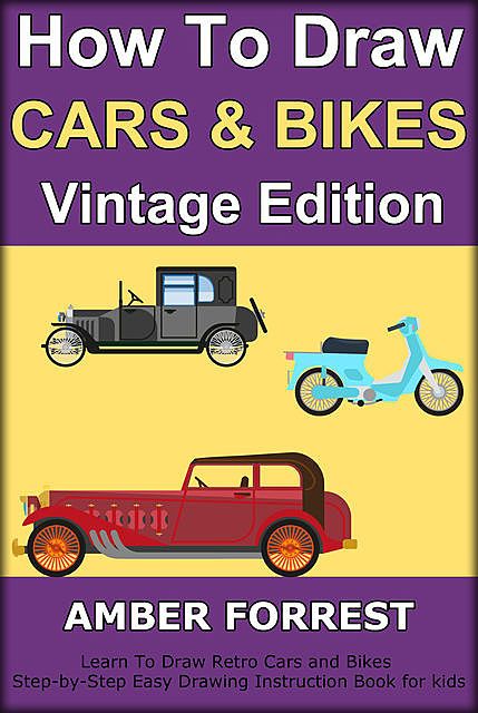 How To Draw Cars and Bikes : Vintage Edition, Amber Forrest