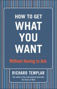How to Get What You Want: Without Having to Ask (Frank Feng's Library), Richard Templar