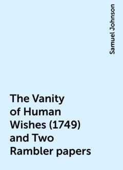 The Vanity of Human Wishes (1749) and Two Rambler papers, Samuel Johnson