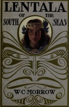 Lentala of The South Seas, The Romantic Tale of a Lost Colony, W.C.Morrow