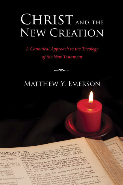 Christ and the New Creation, Matthew Y. Emerson
