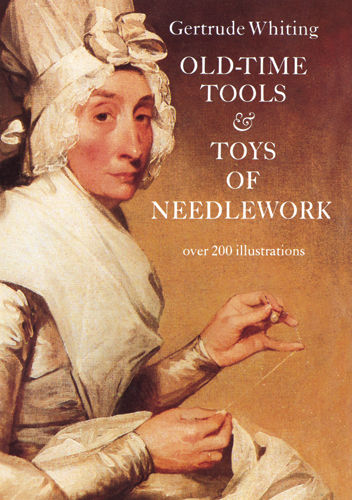 Old-Time Tools & Toys of Needlework, Gertrude Whiting