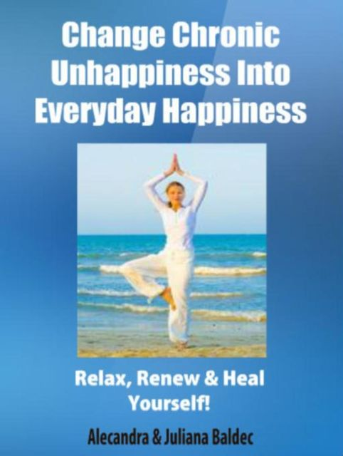 Change Chronic Unhappiness Into Every Day Happiness – 2 In 1 Box Set, Juliana Baldec