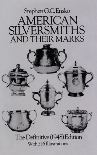 American Silversmiths and Their Marks, Stephen G.C.Ensko