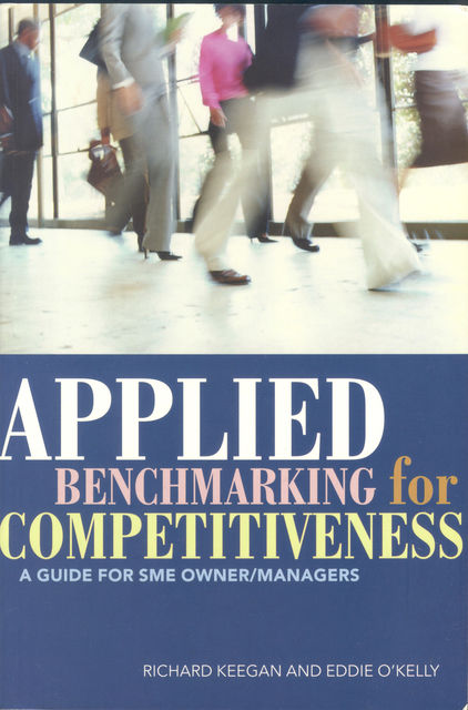 Applied Benchmarking for Competitiveness, Eddie O'Kelly, Richard Keegan