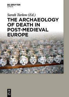 The Archaeology of Death in Post-medieval Europe, Sarah Tarlow