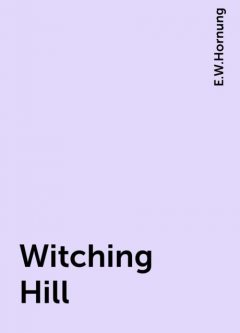 Witching Hill, E.W.Hornung