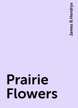 Prairie Flowers, James B.Hendryx