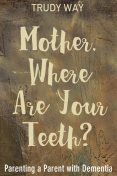 Mother, Where Are Your Teeth, Trudy Way