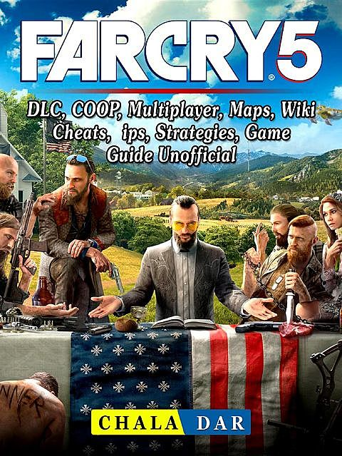 Far Cry 5 Game, PC, PS4, Xbox One, COOP, Gameplay, Crack, Cheats, Tips, Download, Guide Unofficial, HSE Strategies