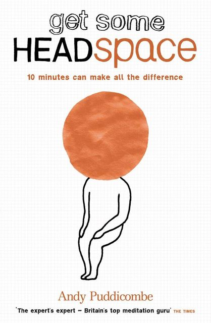 Get Some Headspace: 10 minutes can make all the difference, Andy Puddicombe