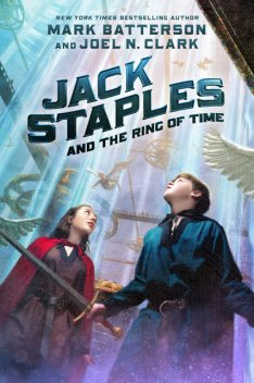 Jack Staples and the Ring of Time, Mark Batterson, Joel N. Clark