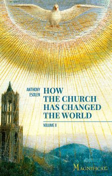How the Church Has Changed the World, Vol. II, Anthony Esolen