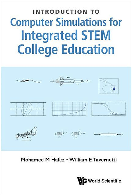 Introduction to Computer Simulations for Integrated STEM College Education, Mohamed M Hafez, William E Tavernetti