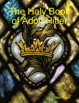 The Holy Book of Adolf Hitler, Mike Walsh