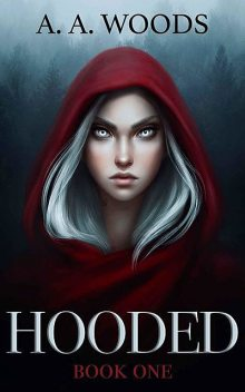 Hooded: A Young Adult Fantasy Retelling, A.A. Woods