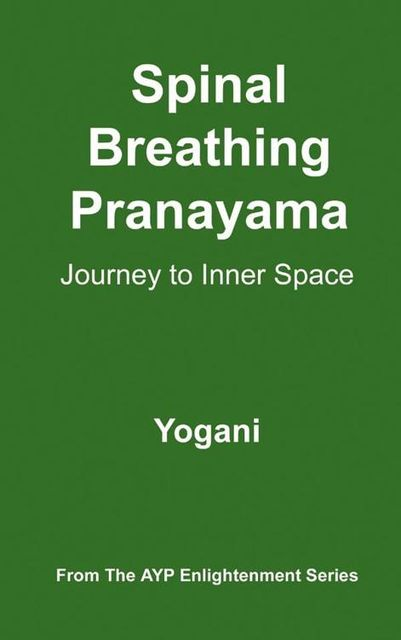 Spinal Breathing Pranayama – Journey to Inner Space (AYP Enlightenment Series), Yogani