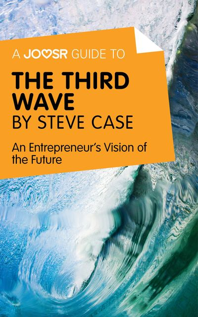 A Joosr Guide to… The Third Wave by Steve Case, Joosr