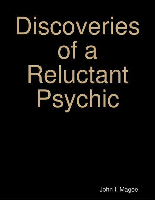 «Discoveries of a Reluctant Psychic, John I.Magee