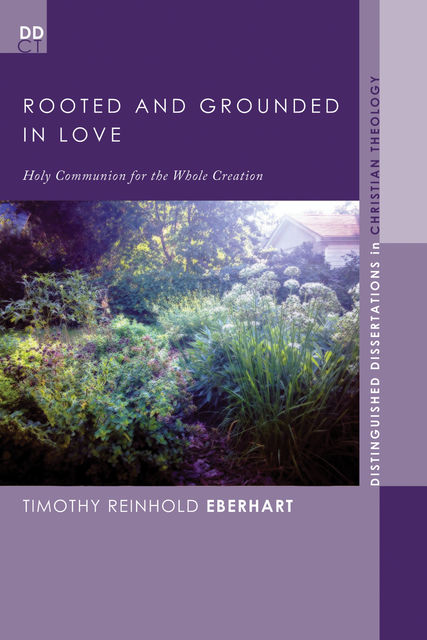 Rooted and Grounded in Love, Timothy Reinhold Eberhart
