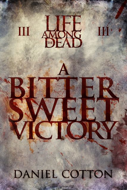 Life Among the Dead 3: A Bittersweet Victory, Daniel Cotton