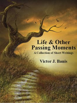 Life & Other Passing Moments, Victor J.Banis