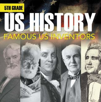 5th Grade Us History: Famous US Inventors, Baby Professor
