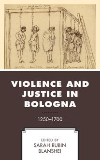 Violence and Justice in Bologna, Carol Lansing, Christopher Carlsmith, Colin S. Rose, Gregory Roberts, Margaux Buyck, Massimo Vallerani, Melissa Vise, Sara Cucini, Sarah Rubin Blanshei, Trevor Dean