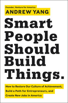 Smart People Should Build Things, Andrew Yang