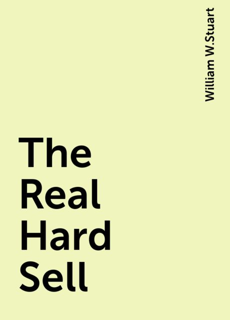 The Real Hard Sell, William W.Stuart