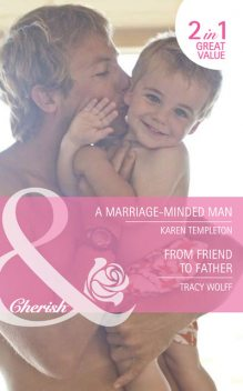 A Marriage-Minded Man / From Friend to Father, Tracy Wolff, Karen Templeton